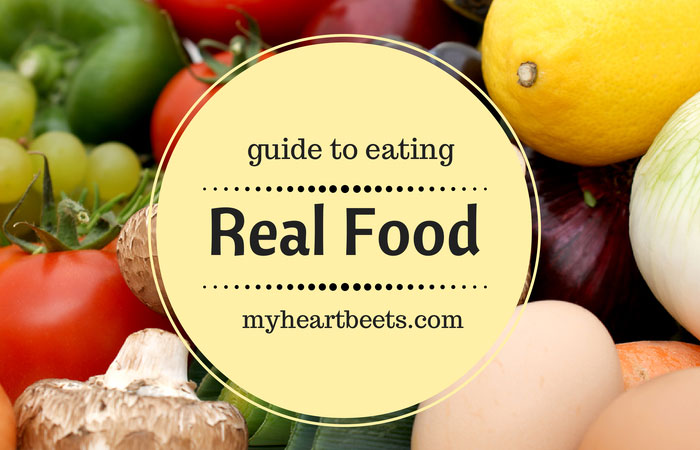 guide to eating real food by myheartbeets.com