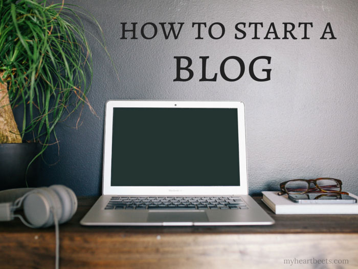 how to start a blog by myheartbeets.com