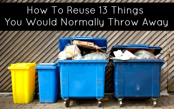 How To Reuse 13 Things You Would Normally Throw Away