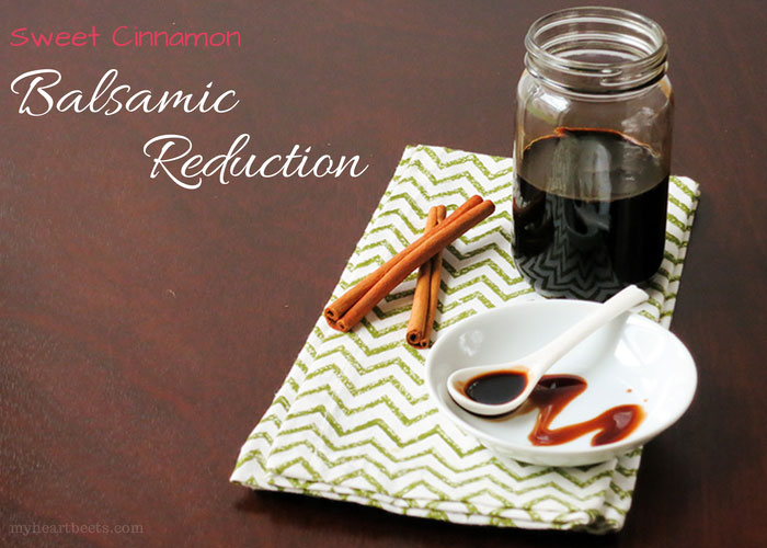 sweet cinnamon balsamic reduction by myheartbeets.com