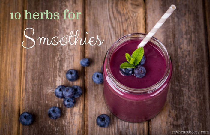 10 herbs for smoothies by myheartbeets.com