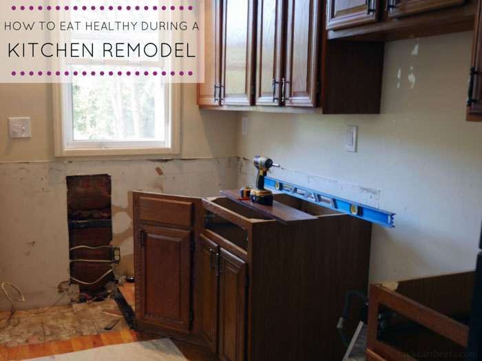 How To Eat Healthy During A Kitchen Remodel My Heart Beets