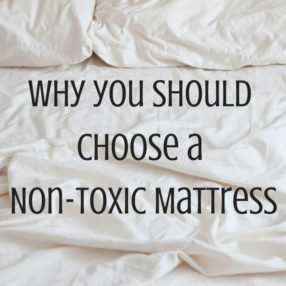 Why Choose a Non-Toxic Mattress by Ashley of MyHeartBeets.com