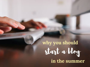 Why You Should Start a Blog in the Summer
